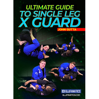 Ultimate Guide To The Single Leg X Guard by John Gutta